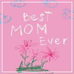 Mothers day banner. Best mom ever. Poster in chalk or color pencils child drawing style. Blue clouds and red flowers on pink background. Vector illustration.
