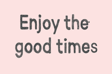 Vector illustration, fashion lettering Enjoy the good times