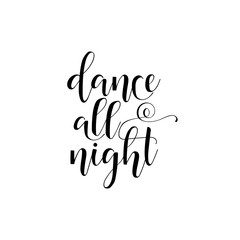 Dance all night. Lettering. Inspirational vector Hand drawn typography poster. T-shirt calligraphic design.