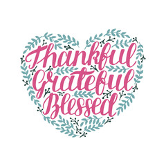 Hand lettering with motivational quote Thankful, grateful, blessed in shape of heart with leaves