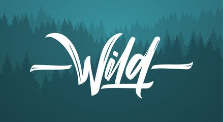 Vector illustration: Handwritten brush type lettering of Wild on pine forest background