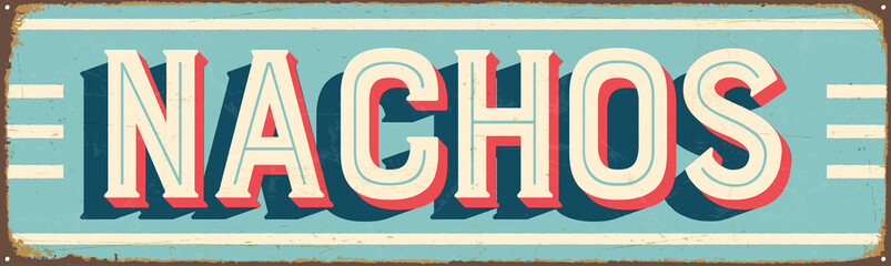 Vintage Style Vector Metal Sign - NACHOS - Grunge effects can be easily removed for a brand new, clean design