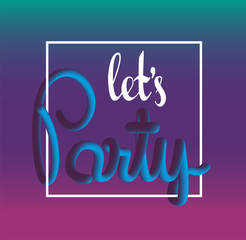 Let's Party vector background. Modern trend 3d lettering gradient.