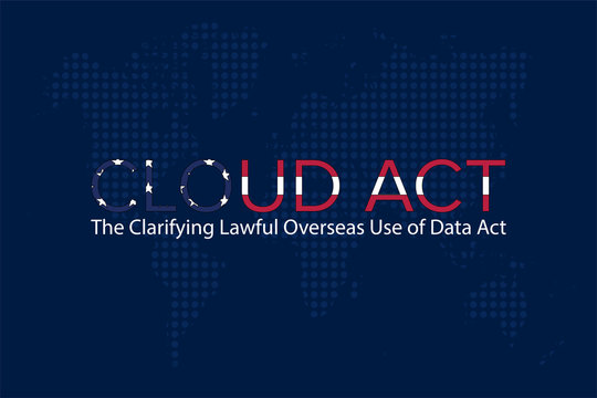 The Clarifying Lawful Overseas Use of Data Act (Cloud Act)