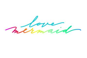 Lettering love mermaid. Love mermaid colligraphy. american italic