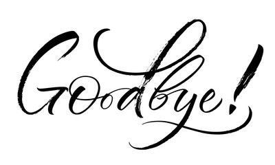 Goodbye lettering. Handwritten modern calligraphy, brush painted letters. Inspirational text, vector illustration. Template for banner, poster, flyer, greeting card, web design or photo overlay