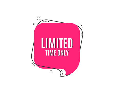 Limited time symbol. Special offer sign. Sale. Speech bubble tag. Trendy graphic design element. Vector