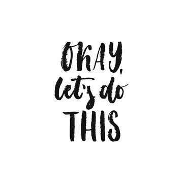 Okay, let's do this - hand drawn motivation lettering phrase isolated on the white background. Fun brush ink vector illustration for banners, greeting card, poster design.