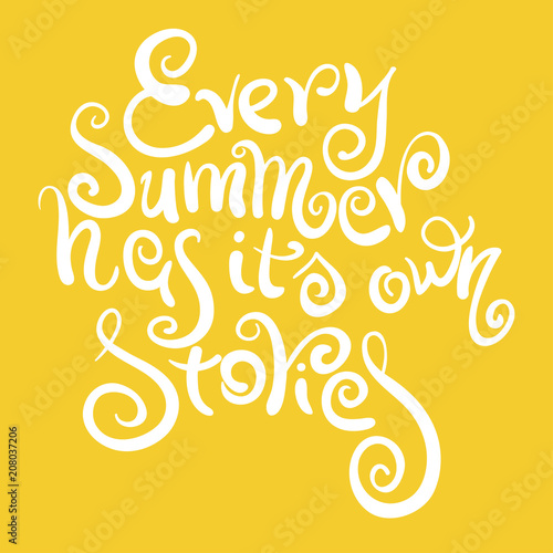 Phrase Every Summer Has Its Own Stories. Lettering, Calligraphy, Saying