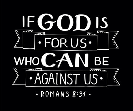 Hand lettering with bible verse If God is for us who can against us on black background.