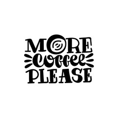 More coffee please. Good coffee good day. Hand drawn lettering poster. Vector illusration.
