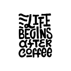 Life begins after coffee. Good coffee good day. Hand drawn lettering poster. Vector illusration.