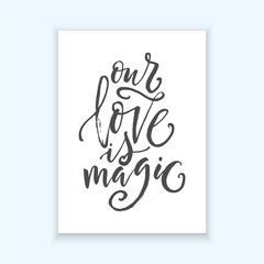 """Hand drawn word. Brush pen lettering with phrase """"our love is magic""""."""