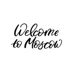 Hand drawn lettering card. The inscription: welcome to Moscow. Perfect design for greeting cards, posters, T-shirts, banners, print invitations.
