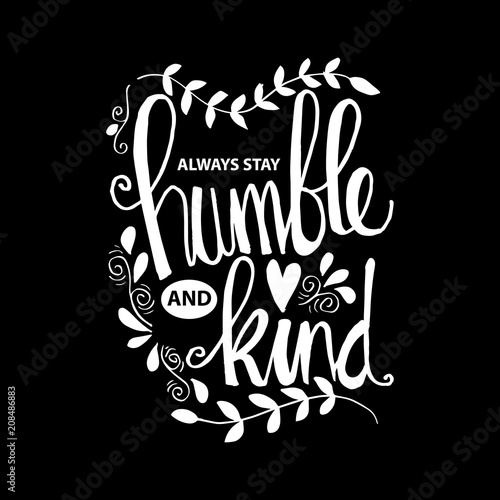 Always Stay Humble And Kind Lettering Inspirational Quote Stock