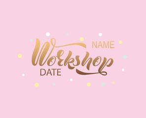 Hand lettering of the word Workshop date, name of hobby