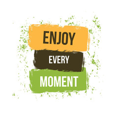 Enjoy Every Moment. Motivational quote