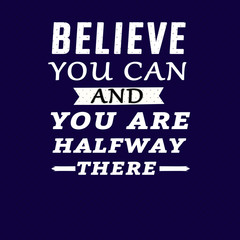 motivational quotes believe you can and you are halfway there