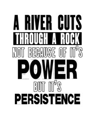 Inspiring motivation quote with text A River Cuts Through The Rock Not Because Of It Is Power But Of It Is Persistence. Vector typography poster and t-shirt design.