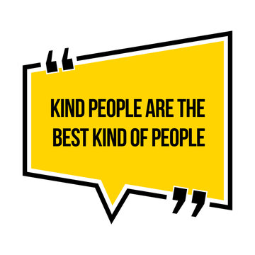 Inspirational motivational quote. Kind people are the best kind of people.