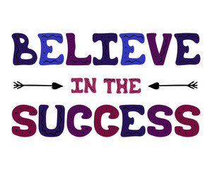 Cute vector hand-drawn lettering - Believe in the success.