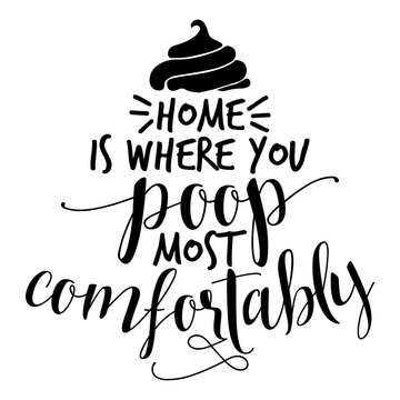 Home is where you poop most comfortably - funny sweet home saying in isolated vector eps 10.