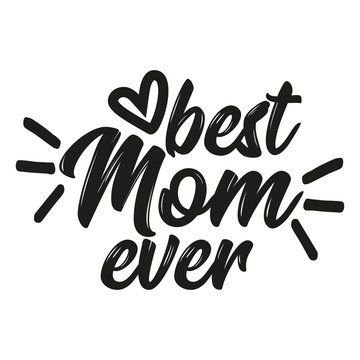 Best Mom ever - Vector mother's day greetings card with hand lettering. Black brush text on isolated white background.
