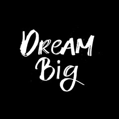 Hand drawn lettering card. The inscription: dream big. Perfect design for greeting cards, posters, T-shirts, banners, print invitations.