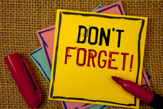 Handwriting text Do Not Forget Motivational Call. Concept meaning Remember Keep in mind Reminder Schedule