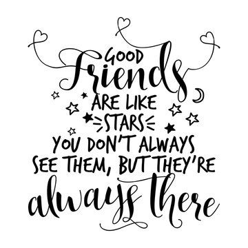Good friends are like stars, you don't always see them, but they're always there - lovely lettering calligraphy quote. Handwritten friendship day greeting card. Modern vector design.