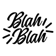 'Blah Blah' - Hand drawn lettering quote. Vector illustration. Good for scrap booking, posters, textiles, gifts.