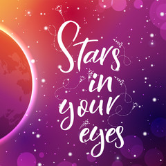 Vector space backgroung with lettering. Handwritten quote.Stars in your eyes