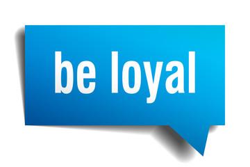 be loyal blue 3d speech bubble