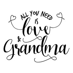 All You need is love and Grandma. - funny vector quotes.