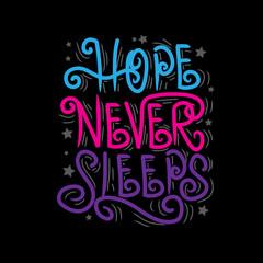Hope never sleeps . Inspirational quote.