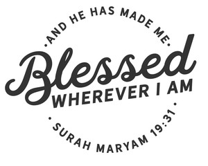 And He has made me blessed wherever I am   Surah Maryam 19:31