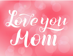 Love you Mom lettering on pink blurred background. Print for Happy Mothers Day. Handmade brush calligraphy vector illustration. Mother's day vector design for poster, banner, print,postcard and print.