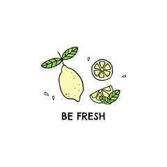 Vector illustration, hand drawn cartoon cute lemon with leaves and lemon slice with text Be fresh isolated on white. Image for card, print, banner design.