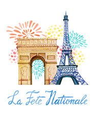 La Fete Nationale. Text 'French National day'. Greeting card and poster design. Hand drawn watercolor illustration with Triumphal Arch, Eiffel tower and fireworks