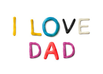 Handmade modeling clay words I love dad. Realistic 3d vector lettering isolated on white background. Children cartoon style.