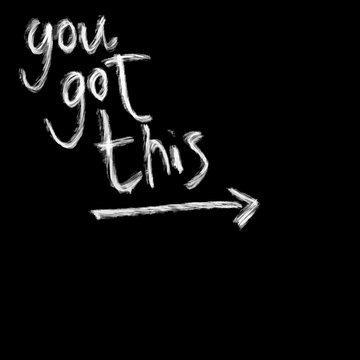 You got this, chalk lettering on black