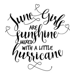 June girls are sunshine mixed with a little hurricane. Hand letter script birthday sign catch word art design. Good for scrap booking, posters, textiles, gifts sets.