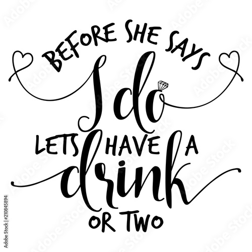 Before She Says I Do Lets Have A Drink Hand Lettering