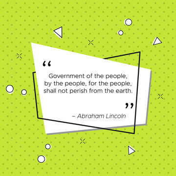 Quote of Abraham Lincoln, President of the United States of America. Government of the people, by the people, for the people shall not perish from the earth. USA independence day pop-art illustration