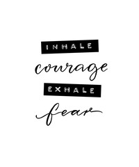 Inhale courage, exhale fear. Inspirational positive quote. Minimalistic poster with brush calligraphy and embossed tape text.
