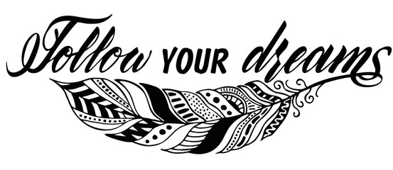 Follow your dreams card. Greeting banner poster calligraphy inscription black text and decorative feather. Hand drawn design. Handwritten modern brush lettering white background. T-shirt design.