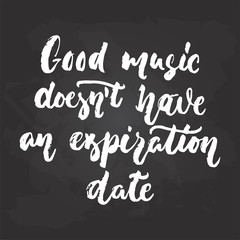 Good music doesn't have an expiration date - hand drawn Musical lettering phrase isolated on the black chalkboard background. Fun brush chalk vector quote for banners, poster design, photo overlays.