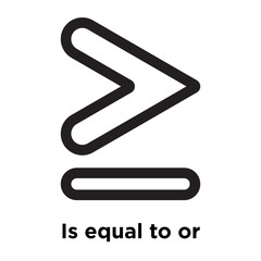 Is equal to or greater than symbol icon vector sign and symbol isolated on white background, Is equal to or greater than symbol logo concept