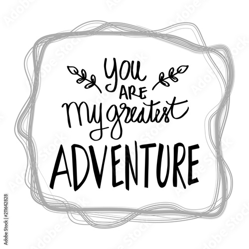 You Are My Greatest Adventure Motivational Quote Stock Photo And