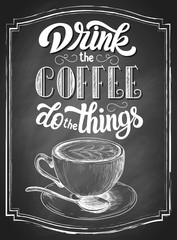 Hand lettering Drink the coffee do the things on retro black chalkboard background with sketch monochrome cup of cappuccino sketch. Vector vintage illustration.